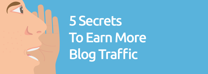5 Secrets To Earn More Blog Traffic