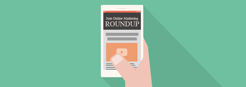June Online Marketing Roundup 2016