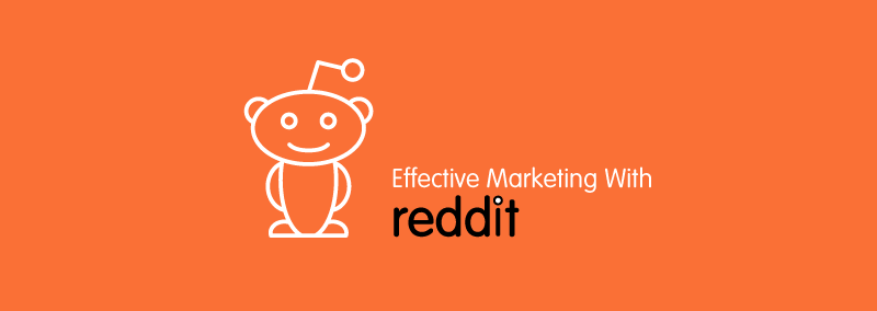 EFFECTIVE MARKETING WITH REDDIT