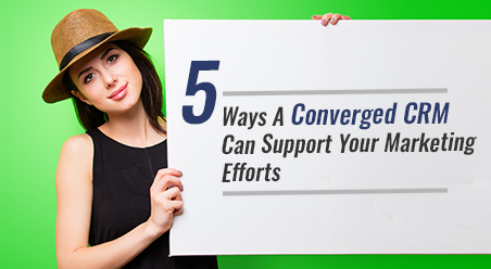 5 Ways a Converge CRM can Support your Marketing Efforts