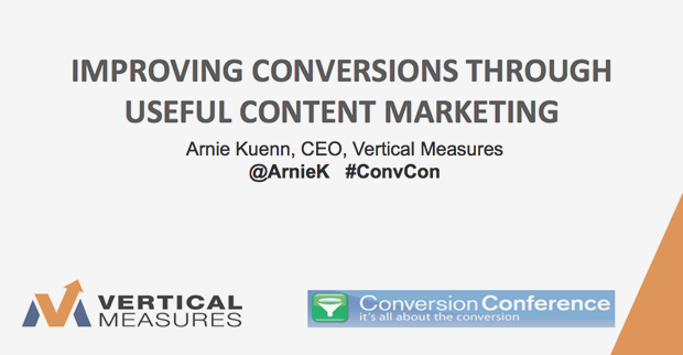 Improving Conversions Through Useful Content Marketing by Arnie Kuenn, President at Vertical Measures