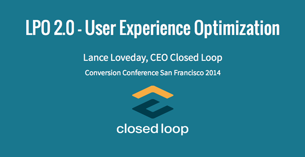 User Experience Optimization by Lance Loveday, Founder & CEO at ClosedLoop